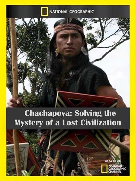 National Geographic: Чачапойя. Раскрытая тайна погибшей цивилизации - (National Geographic: Chachapoya. Solving the Mystery of a Lost Civilisation)