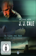 J.J. Cale: To Tulsa And Back - On tour with JJ Cale