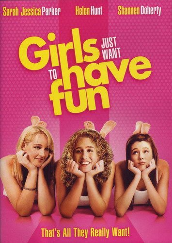 Девочки хотят повеселиться - (Girls Just Want to Have Fun)