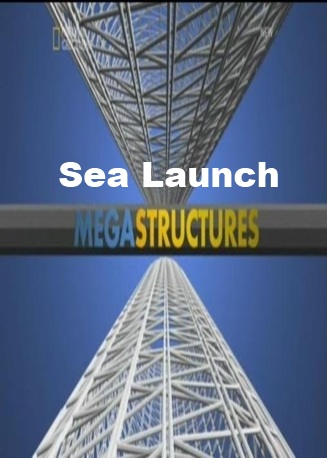 National Geographic: ���������������: ������� ��������� - (MegaStructures: Sea Launch)