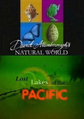 BBC: Наедине с природой: Затерянные озёра Тихого Океана - (BBC: Lost Lakes of the Pacific)