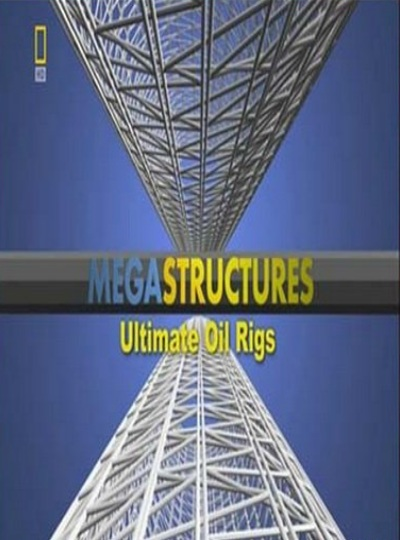 National Geographic: Суперсооружения: Нефтевышка-гигант (Буравые установки гиганты) - (MegaStructures: Ultimate Oil Rigs)