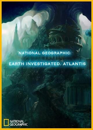 National Geographic: Дело о планете Земля. Атлантида - (Earth Investigated. Atlantis)