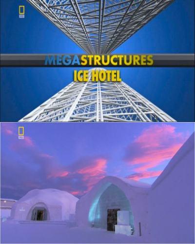 National Geographic: Суперсооружения: Ледяной отель - (MegaStructures: Ice hotel)