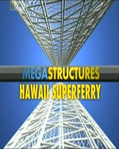 National Geographic: ���������������: ��������� ���������� - (MegaStructures: Hawaii Super Ferry)