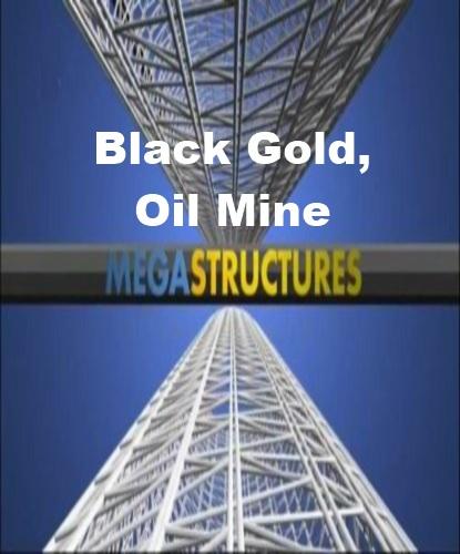 National Geographic: Суперсооружения: Черное золото. Нефтяные шахты - (MegaStructures: Black Gold, Рћil Mine)