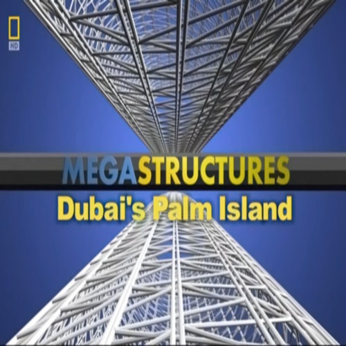 National Geographic: Мегасооружения: Пальмовые острова в Дубае - (Megastructures: Dubais Palm Island (Palm islands are in Dubae))