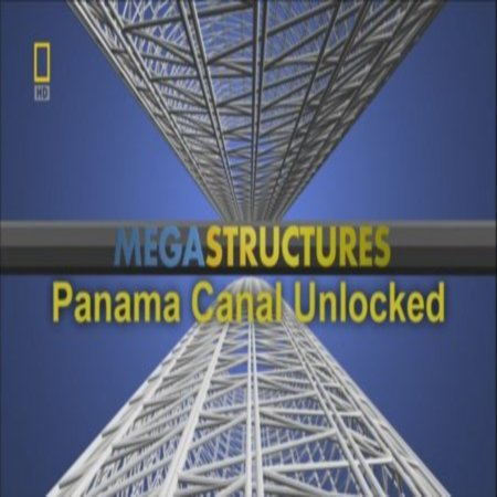 National Geographic: ���������������: ��������� ����� - (MegaStructures: Panama Canal Unlocked)