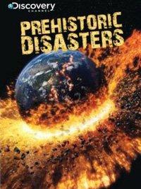 Discovery: Доисторические катастрофы - (Prehistoric Disasters)