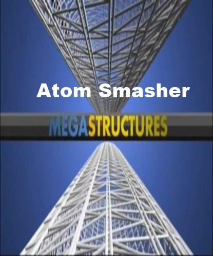 National Geographic: Суперсооружения: Большой адронный коллайдер - (MegaStructures: Atom Smasher)