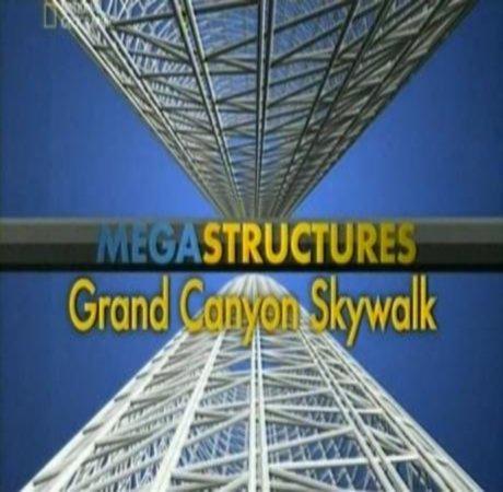National Geographic: Суперсооружения: Подвесной мост над Гранд-Каньоном - (MegaStructures: Grand Canyon Skywalk)