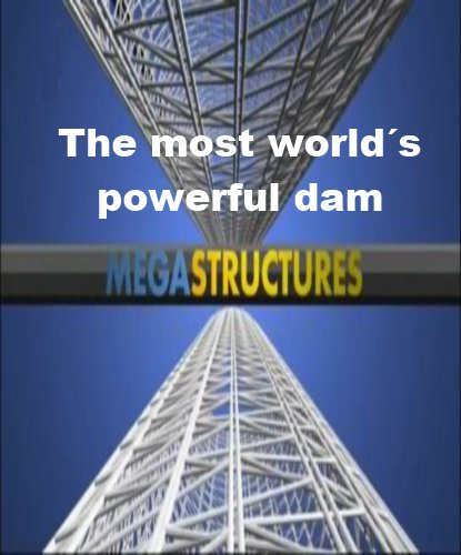 National Geographic: Суперсооружения: Самая мощная плотина в Мире - (MegaStructures: The World's Most Powerful Dam)