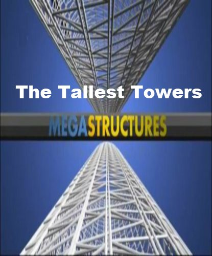 National Geographic: ���������������: ����� ������� ����� - (MegaStructures: The Tallest Towers)