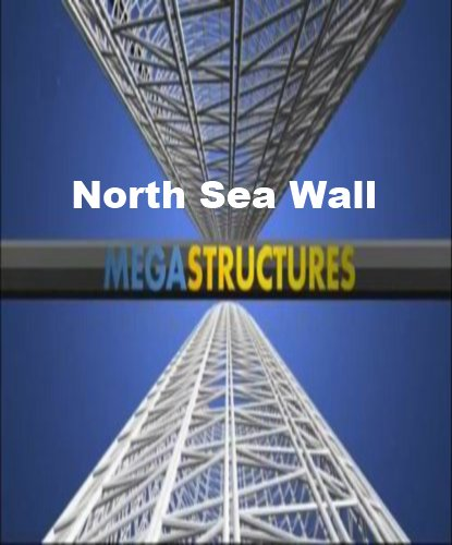 National Geographic: Суперсооружения: Североморская стена - (MegaStructures: North Sea Wall)