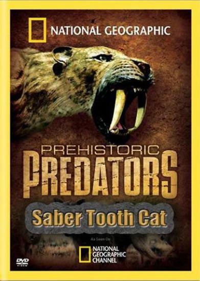 National Geographic: Доисторические хищники: Саблезубый Тигр - (Prehistoric Predators: Saber Tooth Cat)
