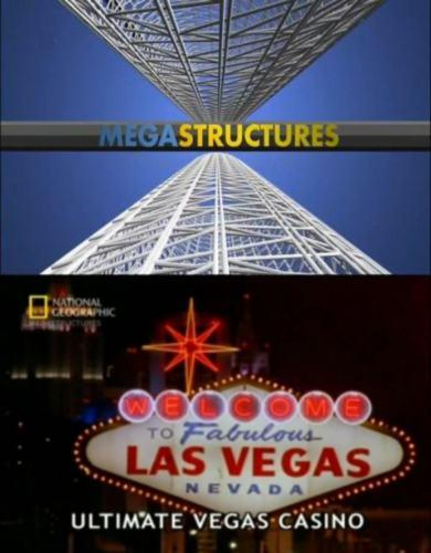 National Geographic: Суперсооружения: Суперказино Лас-Вегаса (Самое великолепное казино Лас-Вегаcа) - (MegaStructures: Ultimate Vegas Casino)