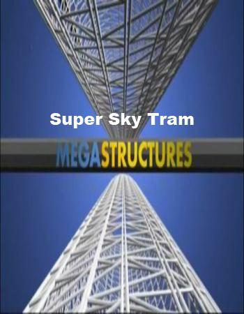 National Geographic: Суперсооружения: Суперподъемник - (MegaStructures: Super Sky Tram)
