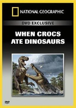 National Geographic : Когда крокодилы ели динозавров - (When crocs ate dinosaurs)
