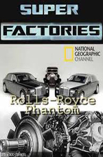 National Geographic: Мегазаводы: Роллс-Ройс Фантом - (National Geographic: Megafactories: Rolls-Royce Phantom)