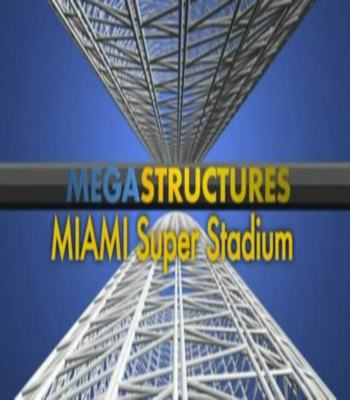 National Geographic: Суперсооружения: Мегаслом. Суперстадион Майами - (MegaStructures: Miami Super Stadium)