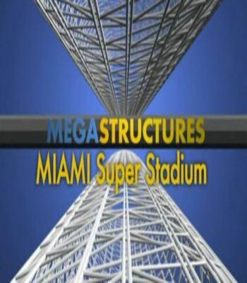 National Geographic: ���������������: ��������. ������������ ������ - (MegaStructures: Miami Super Stadium)