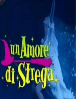 Влюбленная ведьма - Un amore di strega