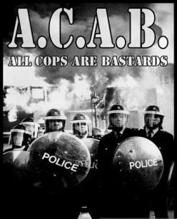 Все копы - ублюдки - A.C.A.B.: All Cops Are Bastards