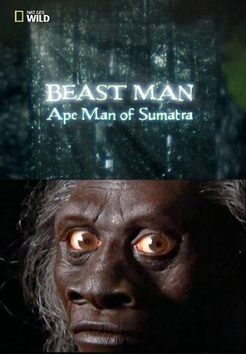 National Geographic: По следам мифических чудовищ. Обезьяночеловек с Суматры - (National Geographic: Beast Man. Ape Man of Sumatra)