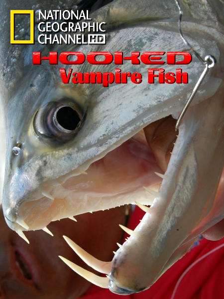 National Geographic: �� ������: ���� ������� - (Hooked: Vampire Fish)