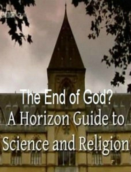 BBC. Horizon. Конец Бога? Путеводитель от Horizon по науке и религии - (Horizon. The End of God? A Horizon Guide to Science and Religion)