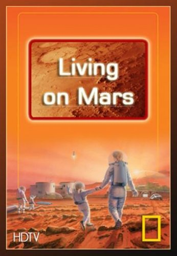 National Geographic. Заселение Марса - (National Geographic. Living on Mars)