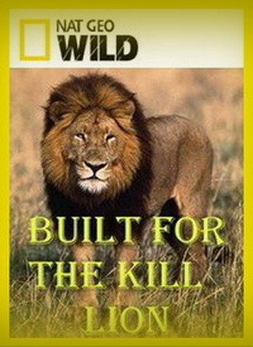 National Geographic: Созданные убивать: Лев - (Built for the kill: Lion)