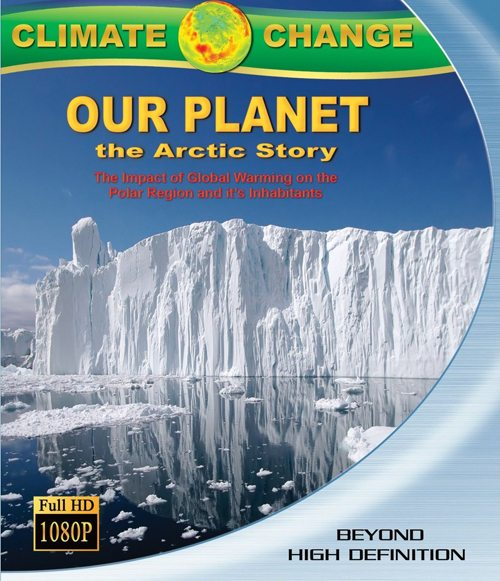 Наша планета: Арктическая история - (Climate Change: Our Planet - The Arctic Story)