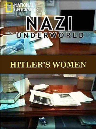 National Geographic: Последние тайны Третьего рейха: Женщины Гитлера - (National Geographic: Nazi underwold: Hitler's Women)