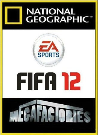 National Geographic: ����������: E.A. ��������� FIFA 12 - (Megafactories: E.A. Sports FIFA 12)