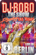 DJ Bobo: Dancing Las Vegas - The Show - Live In Berlin