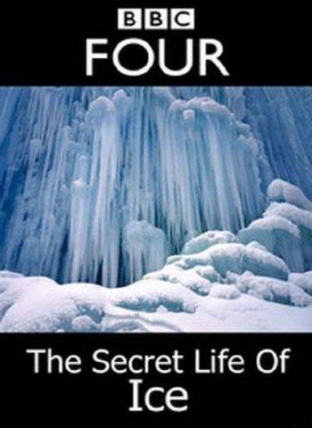 BBC: Тайная жизнь льда - The Secret Life of Ice