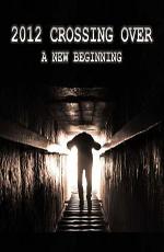 Переход 2012: Новое начало - 2012 Crossing Over- A New Beginning