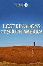 BBC: Потерянные Цивилизации Южной Америки - BBC - Lost Kingdoms of South America