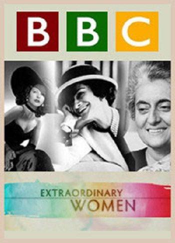BBC: Выдающиеся женщины ХХ столетия - BBC- Extraordinary Women