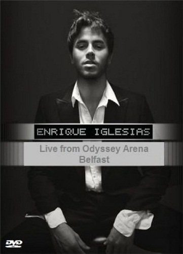 Enrique Iglesias - Live From Odyssey Arena Belfast
