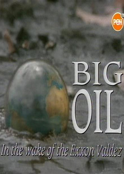 Нефтяная история - Big Oil. In the wake of the Exxon Valdez