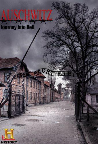 Освенцим. Путешествие в ад - Auschwitz. Journey Into Hell