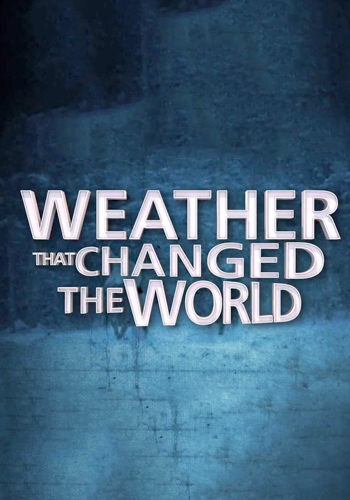 Погода, изменившая ход истории - Weather That Changed The World