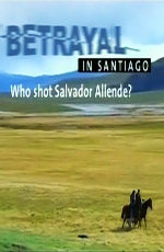 Предательство в Сантьяго. Смерть Сальвадора Альенде - Betrayal in Santiago. Who shot Salvador Allende