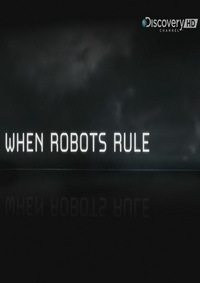 Discovery. Под властью роботов - Discovery. When Robots Rule