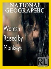 �������, ����������� ���������� - National Geographic. Woman Raised by Monkeys