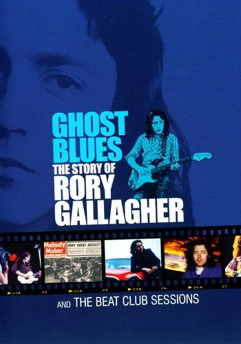 Rory Gallagher - Ghost Blues. The story of Rory Gallagher and the Beat Club Sessions