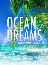 Океан мечты: Наслаждение красотой моря - Ocean Dreams- Enjoy the Powerful Beauty of the Sea