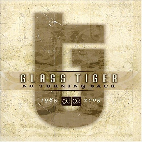 Glass Tiger - No Turning Back 1985 - 2005